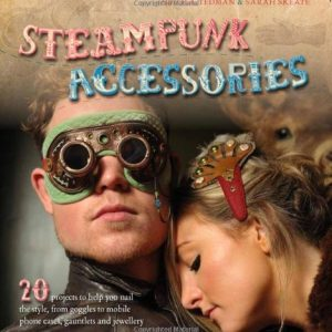 Steampunk Accessories: 20 Projects to Help You Nail the Style